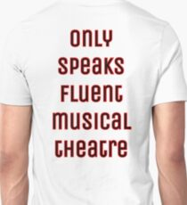 Only speaks fluent musical theatre  T-Shirt