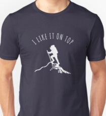 I Like It On Top - Hiking & Mountain Climbing Pride T-Shirt