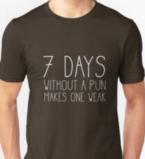 7 Days Without a Pun Makes One Weak - Funny Pun Shirt T-Shirt