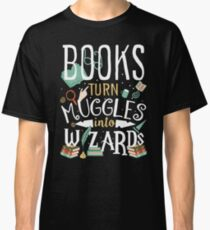 Books turn Muggles into Wizards Classic T-Shirt