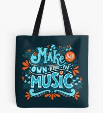 Make your own kind of music Tote Bag
