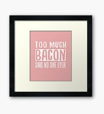 Too Much Bacon Said No One Ever Bacon Lover Framed Print
