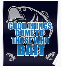 Funny Fishing Angling Design - Good Things Come To Those Who Bait Poster