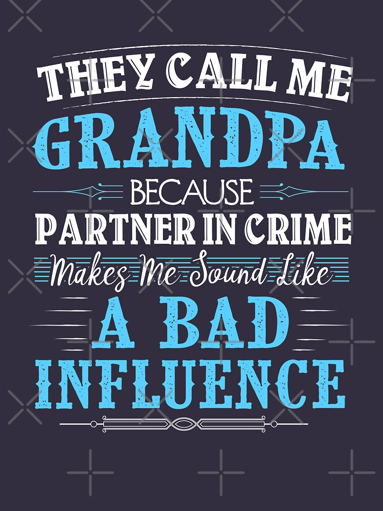They Call Me Grandpa Because Partner In Crime Funny by JapaneseInkArt