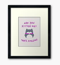 Are You Kitten Me? That's Amazing Framed Print