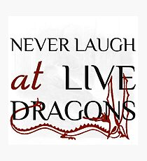 Never Laugh at Live Dragons ~ JRR Tolkien Photographic Print