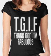 T.G.I.F. Thank God I'm Fabulous  Women's Fitted Scoop T-Shirt