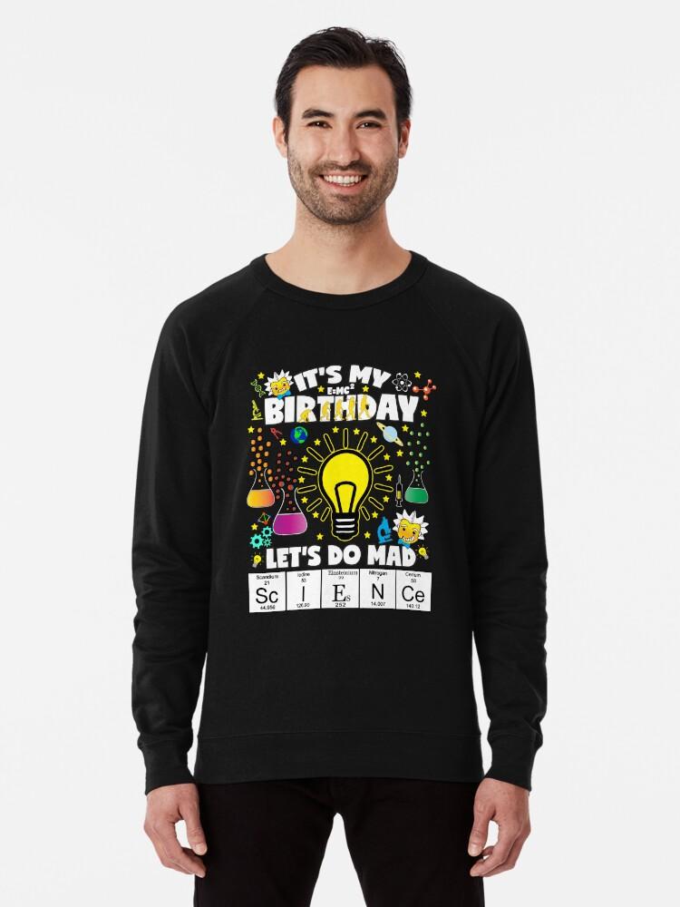 e868454b It's My Birthday Let's Do Mad Science Birthday TShirt for kids Lightweight  Sweatshirt