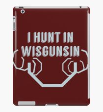 I hunt in WisGUNsin with antlers iPad Case/Skin