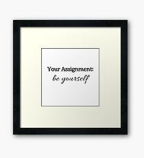 YOUR ASSIGNMENT:  Be Yourself Framed Print