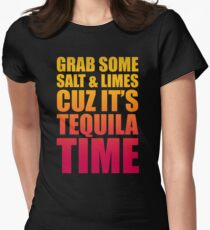 Grab Some Salt And Limes Cuz It's Tequila Time Womens Fitted T-Shirt