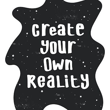 Create Your Own Reality by wordquirk