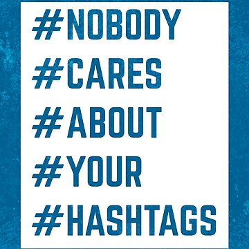 Nobody Cares Hashtags Funny Quote by quarantine81