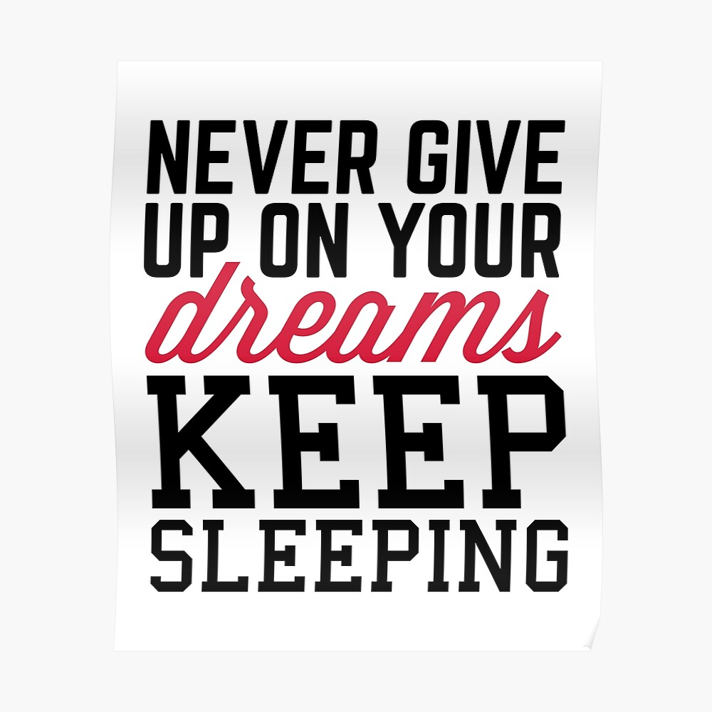 """""""Never Give Up Dreams Funny Quote"""" Poster by quarantine81 ..."""