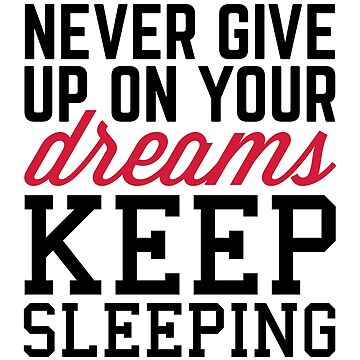 Never Give Up Dreams Funny Quote by quarantine81