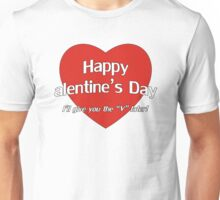 Happy alentine's Day, I'll give you the V later Unisex T-Shirt