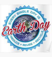 Every single day is Earth day Poster