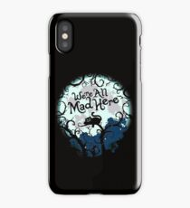 We're All Mad Here.  iPhone Case/Skin
