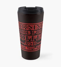 Morning Are For Coffee and Contemplation. Travel Mug