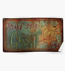 Make it a great day!  Poster