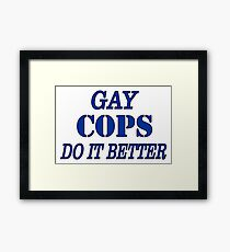 GAY COPS DO IT BETTER from Bent Sentiments Framed Print