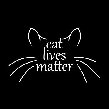 Cat Lives Matter by Lasher