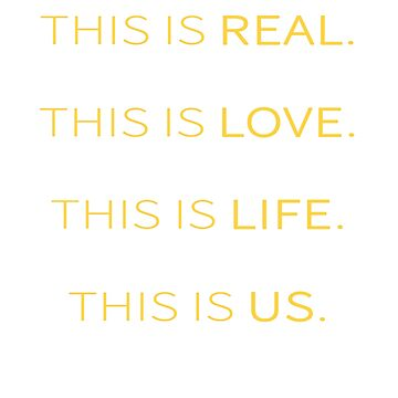This is Real, This is Love, This is Life, This is Us by tdkenterprises