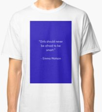 GIRLS SHOULD NEVER BE AFRAID TO BE SMART - FEMINIST QUOTE Classic T-Shirt