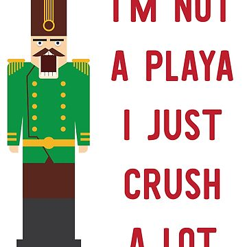 I'm Not A Playa I Just Crush A Lot  by anthonymzubia