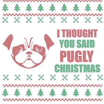 I Thought You Said Pugly Christmas Cute and Funny Design by omanlegend