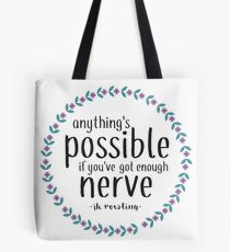 Anythings Possible if Youve Got Enough Nerve Tote Bag