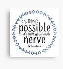 Anythings Possible if Youve Got Enough Nerve Metal Print