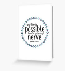 Anythings Possible if Youve Got Enough Nerve Greeting Card