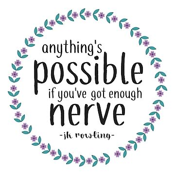 Anythings Possible if Youve Got Enough Nerve by annmariestowe