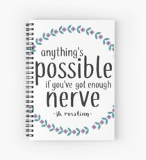 Anythings Possible if Youve Got Enough Nerve Spiral Notebook