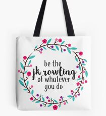 Be the JK Rowling of Whatever You Do  Tote Bag