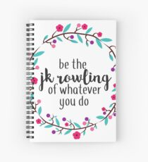 Be the JK Rowling of Whatever You Do  Spiral Notebook