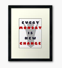 Monday is New Change Framed Print