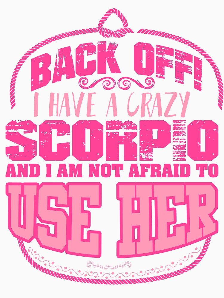 Back off! I have a crazy Scorpio Scorpius  astrology by bestdesign4u