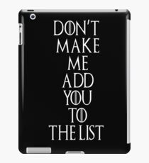 Don't make me add you to the list iPad Case/Skin