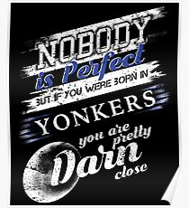 From Yonkers NY Im Close To Perfect Poster