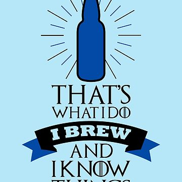 Brewmaster Shirt That's What I Do I Brew And I Know Things Design by artbyanave