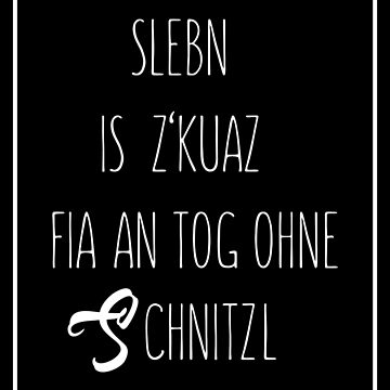sLebn is zkuaz for to Tog without Schnitzl by nektarinchen