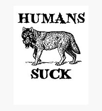 Humans Suck Photographic Print