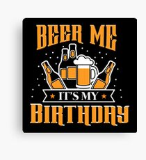 BEER ME IT'S MY BIRTHDAY PRESENT Canvas Print