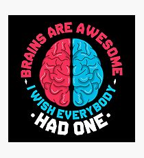 SCIENCE: BRAINS ARE AWESOME PRESENT Photographic Print