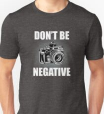 "Funny Photographer Design - ""Don't Be Negatve"" T-Shirt"