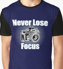 Photographer Funny Design - Never Lose Focus Graphic T-Shirt