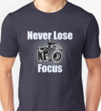 Photographer Funny Design - Never Lose Focus Unisex T-Shirt