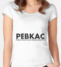 PEBKAC- Problem exists between keyboard and chair Women's Fitted Scoop T-Shirt